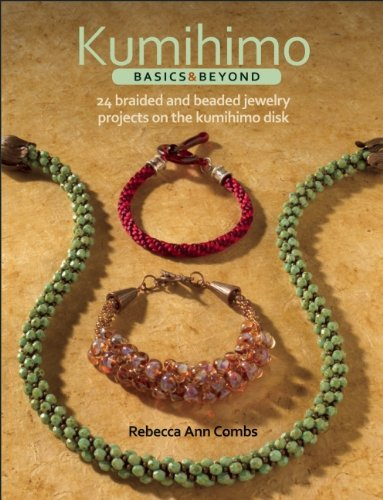 Rebecca Ann Combs Kumihimo Basics & Beyond 24 Braided And Beaded Jewelry Projects On The Kum