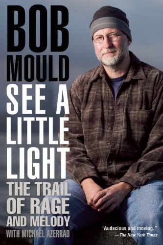 Bob Mould See A Little Light The Trail Of Rage And Melody