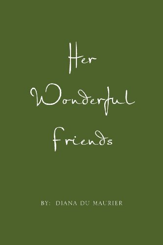 Diana Du Maurier Her Wonderful Friends