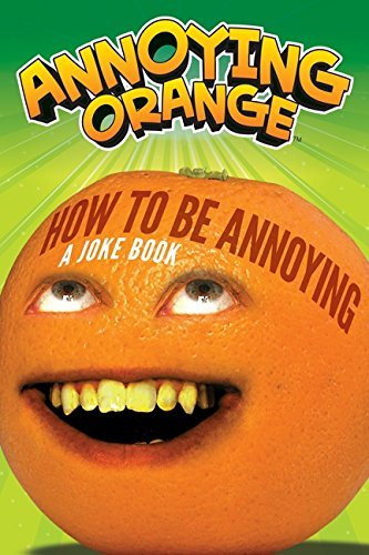 Brandon T. Snider Annoying Orange How To Be Annoying A Joke Book