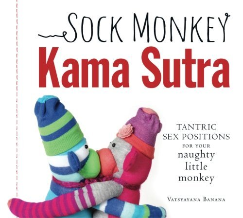 Vatsyayana Banana Sock Monkey Kama Sutra Tantric Sex Positions For Your Naughty Little Mon