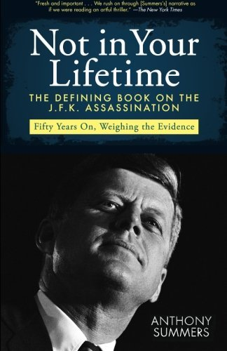 Anthony Summers Not In Your Lifetime The Defining Book On The J.F.K. Assassination