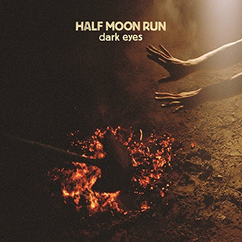 Half Moon Run Dark Eyes