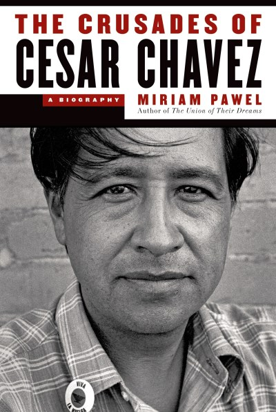 Miriam Pawel The Crusades Of Cesar Chavez A Biography