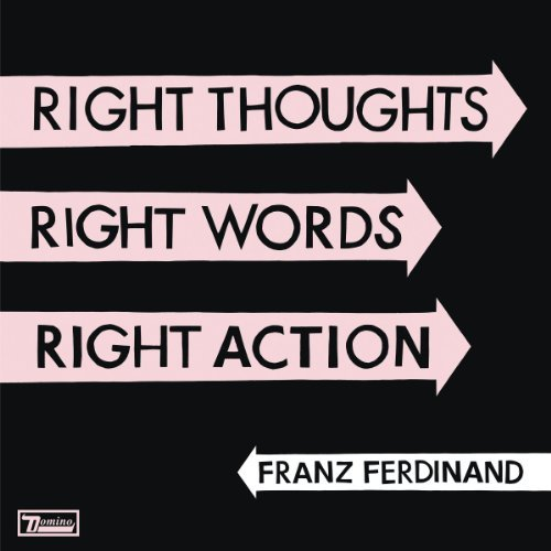 Franz Ferdinand Right Thoughts Right Words Rig