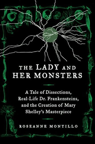 Roseanne Montillo The Lady And Her Monsters A Tale Of Dissections Real Life Dr. Frankenstein