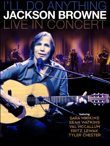 Jackson Browne I'll Do Anything Live In Concert