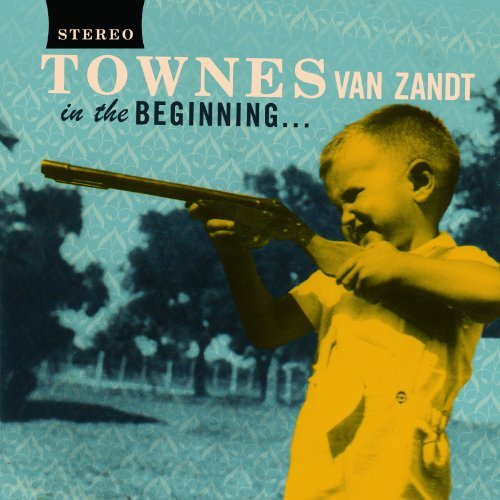 Townes Van Zandt In The Beginning ...