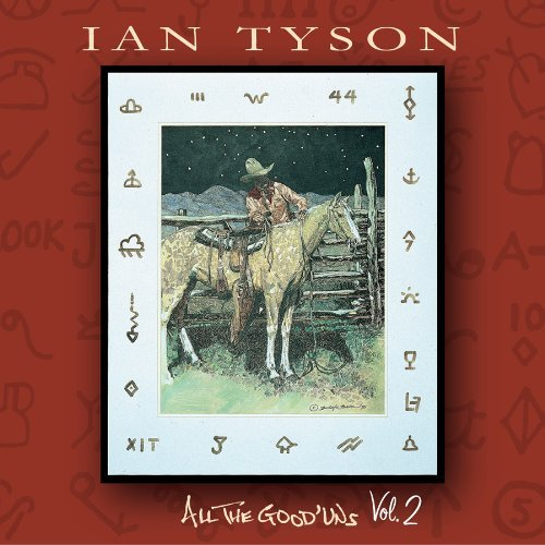 Ian Tyson Vol. 2 All The Good 'uns