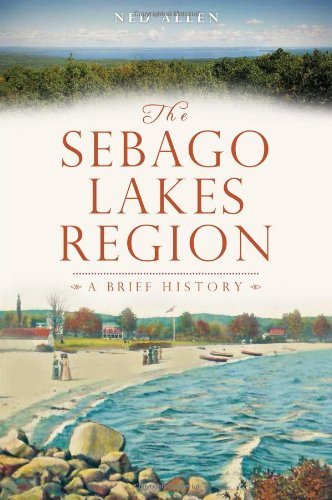 Ned Allen Sebago Lakes Region The A Brief History