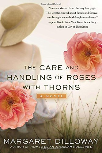 Margaret Dilloway The Care And Handling Of Roses With Thorns