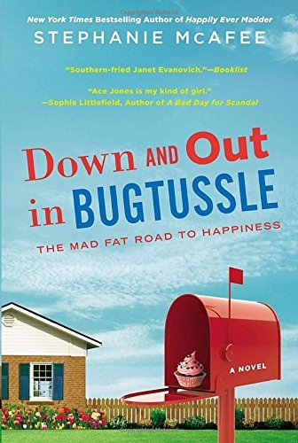 Stephanie Mcafee Down And Out In Bugtussle The Mad Fat Road To Happiness