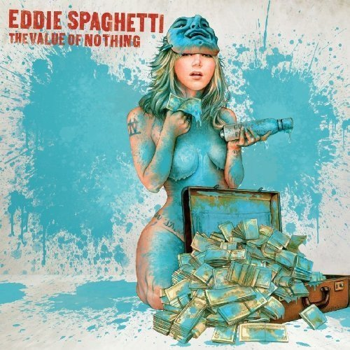 Eddie Spaghetti Value Of Nothing