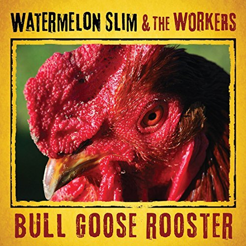 Watermelon Slim & The Workers Bull Goose Rooster Digipak