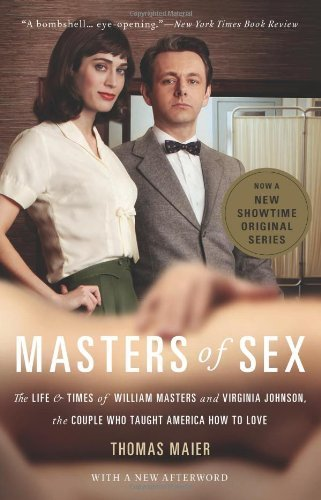 Thomas Maier Masters Of Sex The Life And Times Of William Masters And Virgini Updated