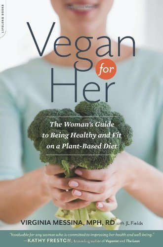 Virginia Messina Vegan For Her The Woman's Guide To Being Healthy And Fit On A P