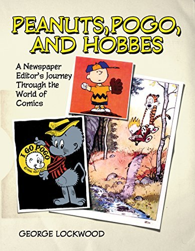 George Lockwood Peanuts Pogo And Hobbes A Newspaper Editor's Journey Through The World Of