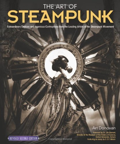 Art Donovan The Art Of Steampunk Revised Second Edition Extraordinary Devices And Ingenious Contraptions 0002 Edition;revised