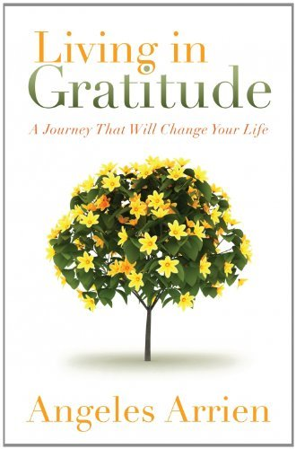 Angeles Arrien Living In Gratitude Mastering The Art Of Giving Thanks Every Day A M