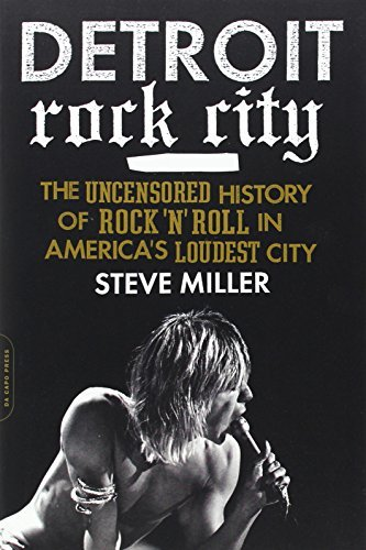 Steve Miller Detroit Rock City The Uncensored History Of Rock 'n' Roll In Americ
