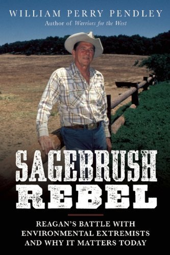 William Perry Pendley Sagebrush Rebel Reagan's Battle With Environmental Extremists And