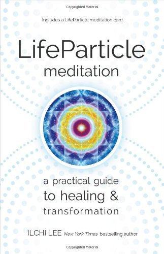 Ilchi Lee Lifeparticle Meditation A Practical Guide To Healing And Transformation