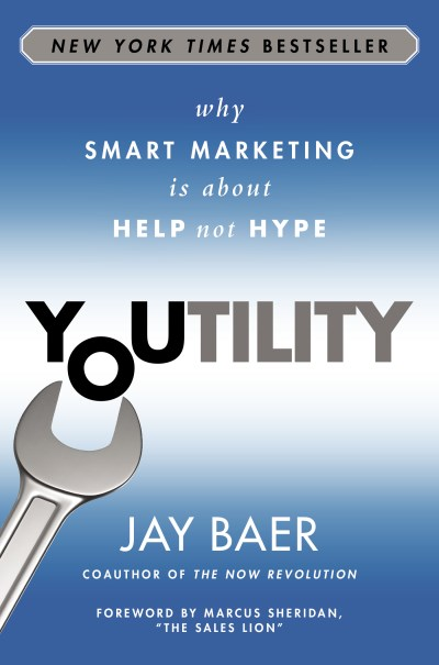Jay Baer Youtility Why Smart Marketing Is About Help Not Hype