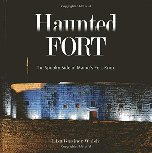 Liza Gardner Walsh Haunted Fort The Spooky Side Of Maine's Fort Knox