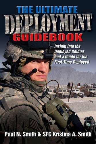 Paul N. Smith The Ultimate Deployment Guidebook Insight Into The Deployed Soldier And A Guide For