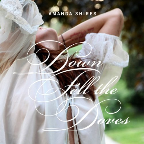 Amanda Shires Down Fell The Doves