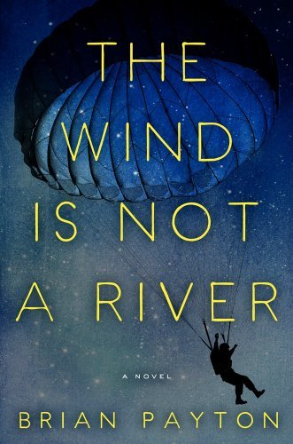 Brian Payton The Wind Is Not A River