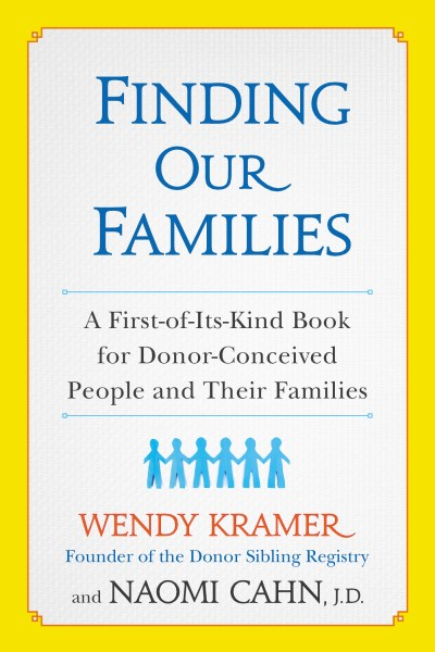 Wendy Kramer Finding Our Families A First Of Its Kind Book For Donor Conceived Peop