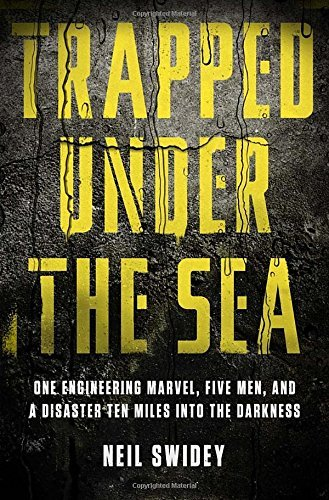 Neil Swidey Trapped Under The Sea One Engineering Marvel Five Men And A Disaster