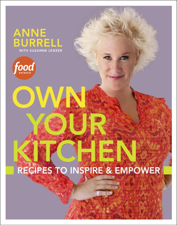 Anne Burrell Own Your Kitchen Recipes To Inspire & Empower