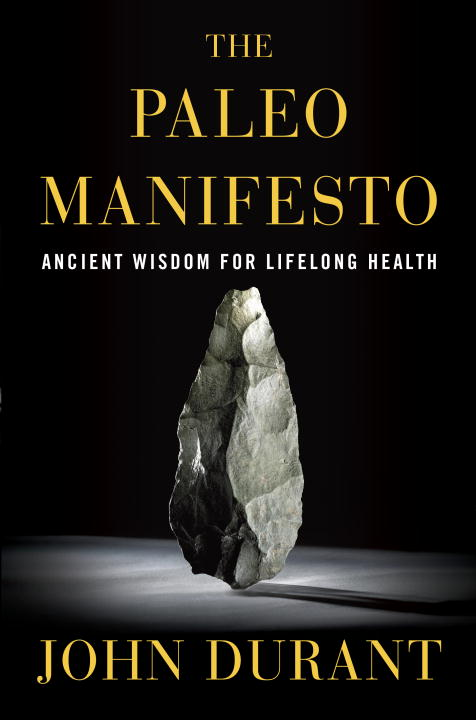 John Durant The Paleo Manifesto Ancient Wisdom For Lifelong Health