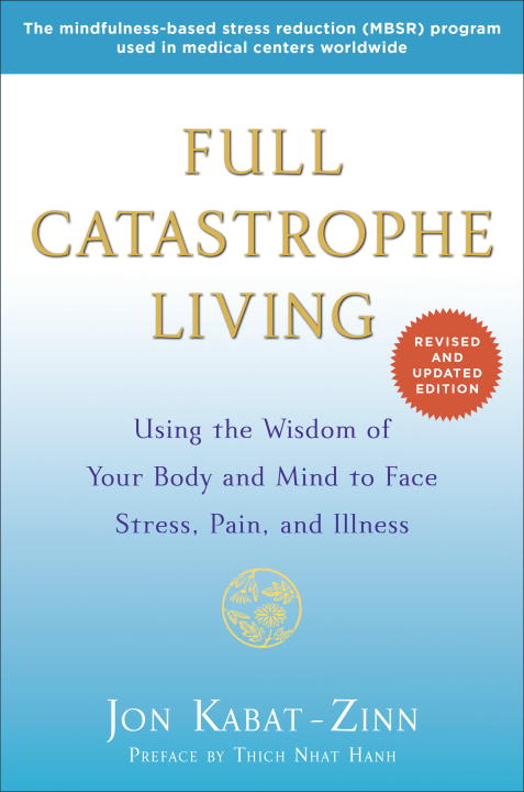 Jon Kabat Zinn Full Catastrophe Living Using The Wisdom Of Your Body And Mind To Face St Revised Update