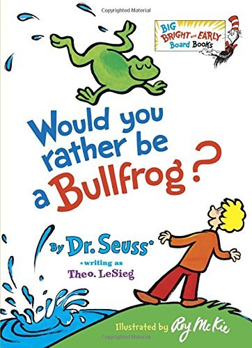 Dr Seuss Would You Rather Be A Bullfrog?