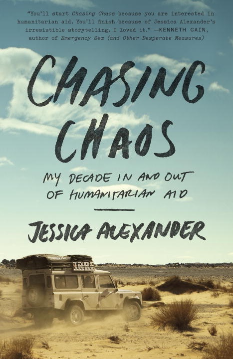 Jessica Alexander Chasing Chaos My Decade In And Out Of Humanitarian Aid