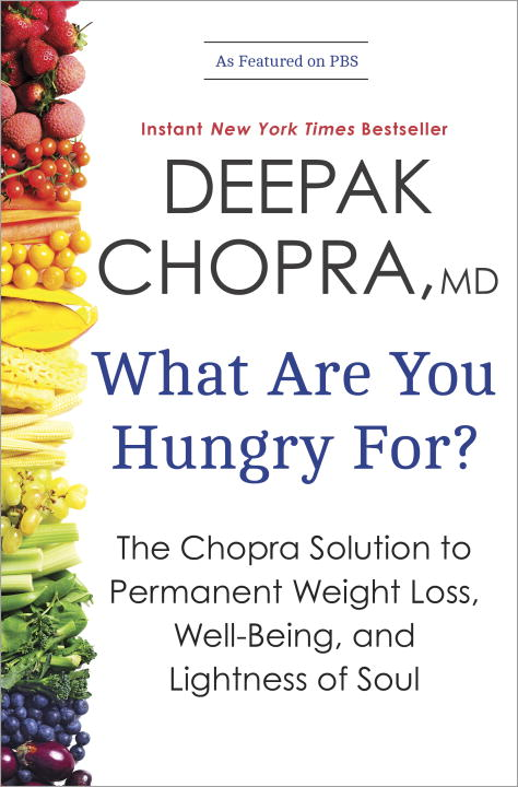 Deepak Chopra What Are You Hungry For? The Chopra Solution To Permanent Weight Loss Wel