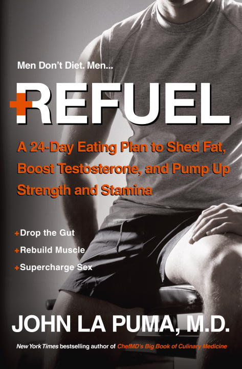 John La Puma Refuel A 24 Day Eating Plan To Shed Fat Boost Testoster