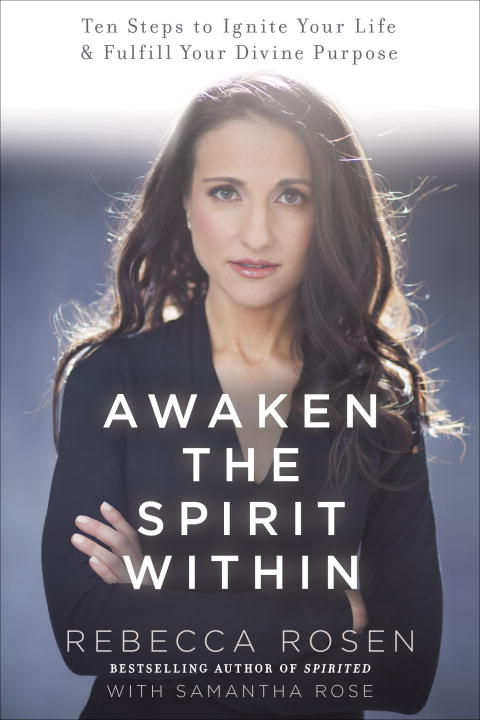 Rebecca Rosen Awaken The Spirit Within 10 Steps To Ignite Your Life And Fulfill Your Div