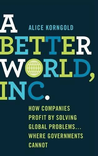Alice Korngold A Better World Inc. How Companies Profit By Solving Global Problems.. 2013