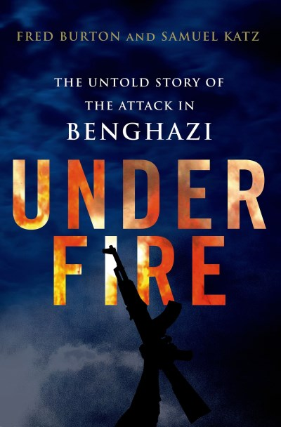 Fred Burton Under Fire The Untold Story Of The Attack In Benghazi