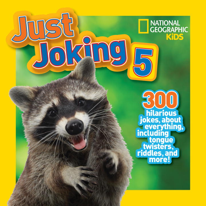 National Geographic Kids Just Joking 5 300 Hilarious Jokes About Everything Including T