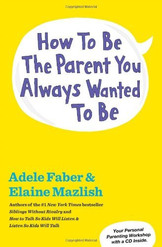 Adele Faber How To Be The Parent You Always Wanted To Be [with Revised Update
