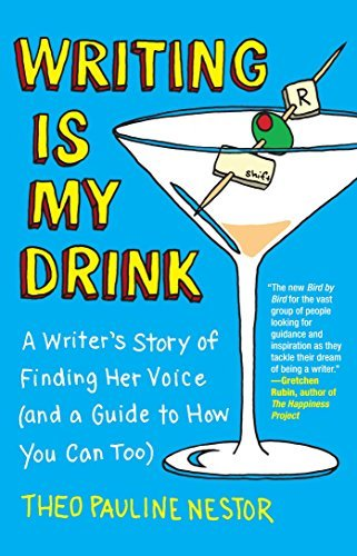 Theo Pauline Nestor Writing Is My Drink A Writer's Story Of Finding Her Voice (and A Guid