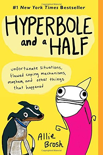 Allie Brosh Hyperbole And A Half Unfortunate Situations Flawed Coping Mechanisms Original
