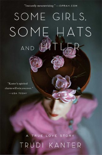 Trudi Kanter Some Girls Some Hats And Hitler A True Love Story