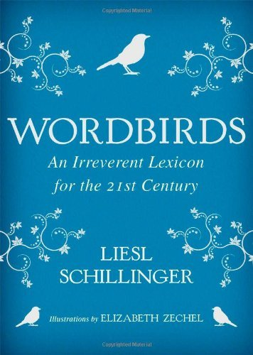 Liesl Schillinger Wordbirds An Irreverent Lexicon For The 21st Century
