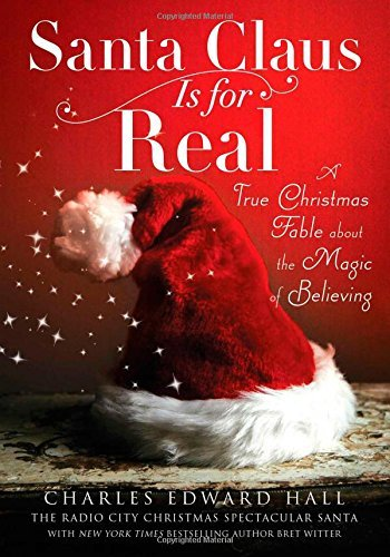 Charles Edward Hall Santa Claus Is For Real A True Christmas Fable About The Magic Of Believi